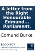 A Letter From The Right Honourable Edmund Burke To A Noble Lord: On The Attacks Made Upon Him And His Pension, In The House Of Lords, By The Duke Of Bedford And The Earl Of Lauderdale, Early In The Present Sessions Of Parliament.
