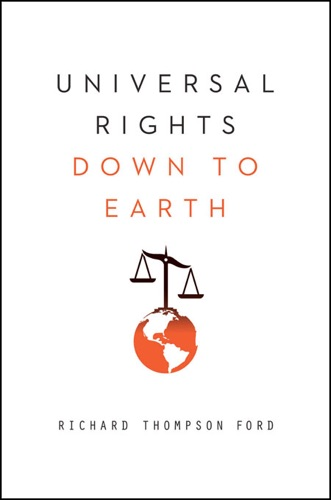 Richard Thompson Ford - Universal Rights Down to Earth (Norton Global Ethics Series)