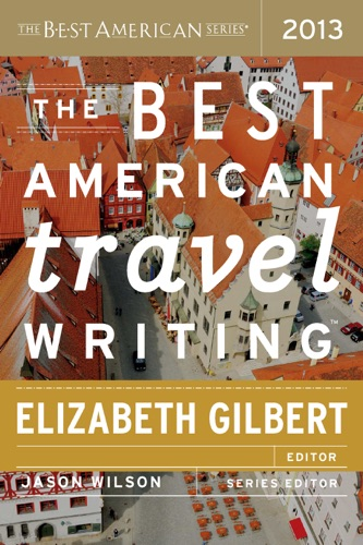 Jason Wilson & Elizabeth Gilbert - The Best American Travel Writing 2013