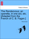 The Rendezvous An Operetta In One Act Etc Adapted From The French Of C B Fagan