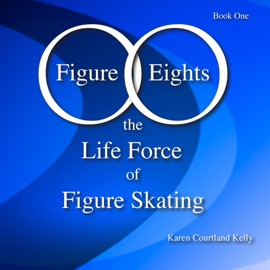 FIGURE EIGHTS: THE LIFE FORCE OF FIGURE SKATING, BOOK ONE