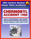 20th Century Nuclear Power Plant Accidents 1986 Chernobyl Accident And Radioactive Release Chornobyl Atomic Power Station USSR Health Consequences Cesium Iodine Thyroid Cancer Lessons