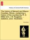 The History Of Menard And Mason Counties Illinois Containing A History Of The Counties By R D Miller And J M Ruggles  Statistics Andc Illustrated