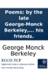 Poems: By The Late George-Monck Berkeley, Esq. ... With A Preface By The Editor, Consisting Of Some Anecdotes Of Mr. Monck Berkeley And Several Of His Friends.