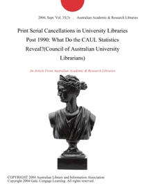 PRINT SERIAL CANCELLATIONS IN UNIVERSITY LIBRARIES POST 1990: WHAT DO THE CAUL STATISTICS REVEAL?(COUNCIL OF AUSTRALIAN UNIVERSITY LIBRARIANS)