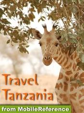 Tanzania Travel Guide: Includes Mount Kilimanjaro, Zanzibar, Ngorongoro, Serengeti National Park, Tarangire National Park, Mafia Island & more. Illustrated Guide, Phrasebook & Maps. (Mobi Travel)
