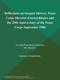 REFLECTIONS ON SARGENT SHRIVER, PEACE CORPS DIRECTOR EXTRAORDINAIRE AND THE 25TH ANNIVERSARY OF THE PEACE CORPS SEPTEMBER 1986