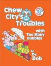 Chew Citys Troubles With Too Many Bubbles