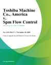 Toshiba Machine Co America V SPM Flow Control Inc