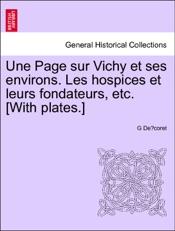 Download Une Page sur Vichy et ses environs. Les hospices et leurs fondateurs, etc. [With plates.] Deuxieme partie.