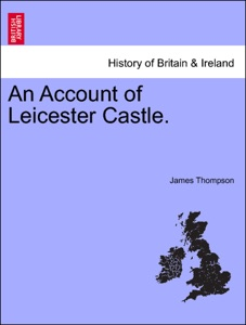 An Account of Leicester Castle.