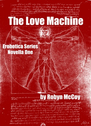 The Love Machine: The Erobotica Series (Novella One) image