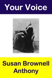 Your Voice Susan Brownell Anthony