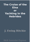 The Cruise Of The Elna Or Yachting In The Hebrides