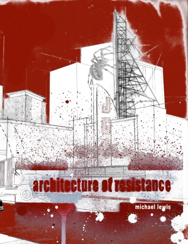 Michael Lewis - An Architecture of Resistance