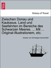 Zwischen Donau und Kaukasus. Land und Seefahrten im Bereiche des Schwarzen Meeres. ... Mit ... Original-Illustrationem, etc.