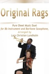 Original Rags Pure Sheet Music Duet For Bb Instrument And Baritone Saxophone Arranged By Lars Christian Lundholm