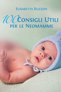 100 consigli utili per le neo mamme da Elisabetta Ruzzon