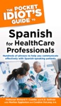 The Pocket Idiots Guide To Spanish For Health Care Professionals