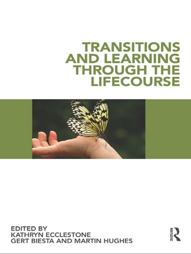 Kathryn Ecclestone, Gert Biesta & Martin Hughes - Transitions and Learning through the Lifecourse