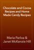 Maria Parloa & Janet McKenzie Hill - Chocolate and Cocoa Recipes and Home Made Candy Recipes  arte