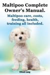 Maltipoo Complete Owners Manual Maltipoo Care Costs Feeding Health And Training All Included