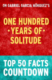One Hundred Years of Solitude by Gabriel Garcia Marquez: Top 50 Facts Countdown book