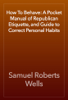 Samuel Roberts Wells - How To Behave: A Pocket Manual of Republican Etiquette, and Guide to Correct Personal Habits artwork
