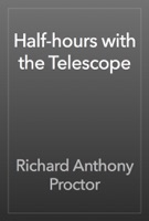 Half-hours with the Telescope