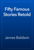 James Baldwin - Fifty Famous Stories Retold artwork