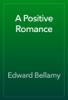 Edward Bellamy - A Positive Romance artwork