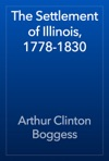 The Settlement Of Illinois 1778-1830