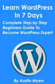 Learn WordPress In 7 Days: Complete Step by Step Beginners Guide To Become WordPress Expert