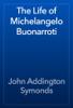 John Addington Symonds - The Life of Michelangelo Buonarroti artwork