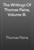 Thomas Paine - The Writings Of Thomas Paine, Volume III. artwork