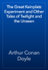 Arthur Conan Doyle - The Great Keinplatz Experiment and Other Tales of Twilight and the Unseen artwork