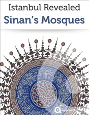 Istanbul Revealed: Sinan's Mosques