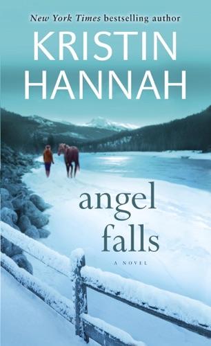 Angel Falls - Kristin Hannah - Kristin Hannah