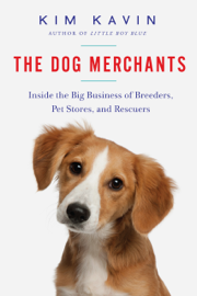 The Dog Merchants: Inside the Big Business of Breeders, Pet Stores, and Rescuers book