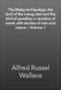 Alfred Russel Wallace - The Malay Archipelago, the land of the orang-utan and the bird of paradise; a narrative of travel, with studies of man and nature — Volume 1 artwork