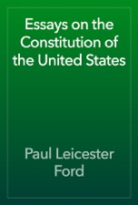Essays In Science Essays On The Constitution Of The United States Is Available For Download  From Apple Books Gay Marriage Essay Thesis also Narrative Essays Examples For High School Essays On The Constitution Of The United States By Paul Leicester  Essay Thesis Examples