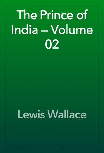The Prince of India — Volume 02 - Lewis Wallace - Lewis Wallace