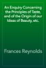 Frances Reynolds - An Enquiry Concerning the Principles of Taste, and of the Origin of our Ideas of Beauty, etc. artwork