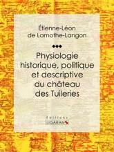 Physiologie Historique, Politique Et Descriptive Du Château Des Tuileries