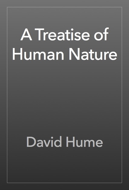 david humes theory of human morality outlined in treatise of human nature David hume 1 david hume hume, david the understanding and of the passions, of the work he decided to call a treatise of human nature: moral theory undoubtedly made an impact on smith's theory of moral sentiments (1759).