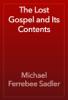 Michael Ferrebee Sadler - The Lost Gospel and Its Contents artwork