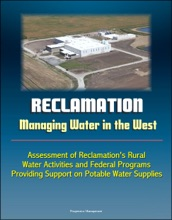 Reclamation: Managing Water in the West - Assessment of Reclamation's Rural Water Activities and Federal Programs Providing Support on Potable Water Supplies