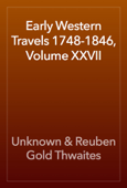 Early Western Travels 1748-1846, Volume XXVII