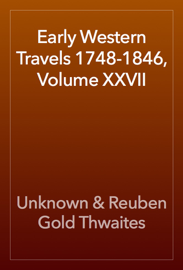 Early Western Travels 1748-1846, Volume XXVII book