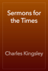 Charles Kingsley - Sermons for the Times artwork